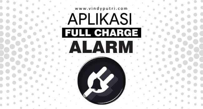 Aplikasi yang Ngasih Tahu Hape Kamu Udah Full Charge | Full Charge Alarm