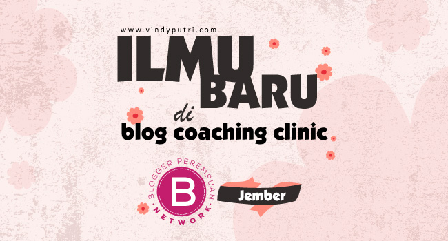 Ilmu Baru di Blog Coaching Clinic – Blogger Perempuan ke Jember