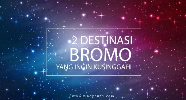 2 Destinasi Bromo yang Ingin Kusinggahi