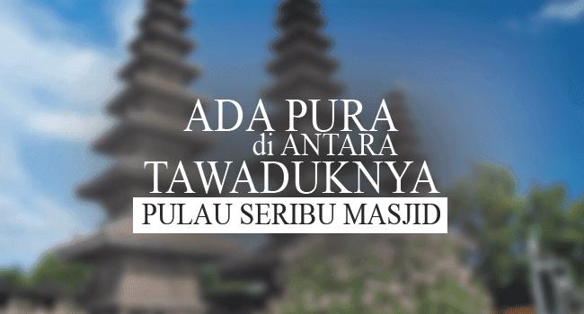 Ada Pura di Antara Tawaduknya Pulau Seribu Masjid